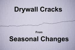 Seasonal changes cause drywall cracks