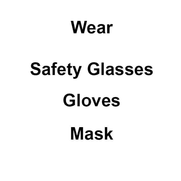 Wear Safety glasses,Gloves, Mask